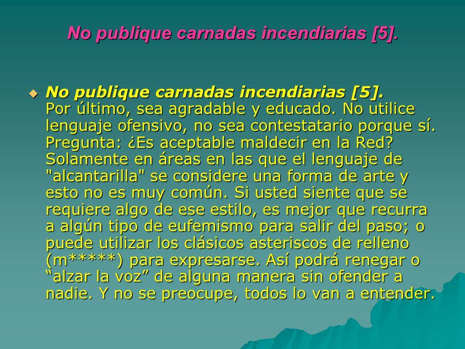No publique carnadas incendiarias [5].
